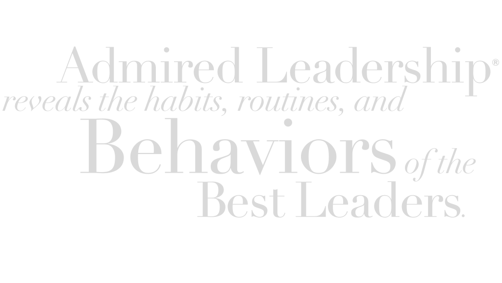 Admired Leadership reveals the habits, routines, and behaviors of the best leaders