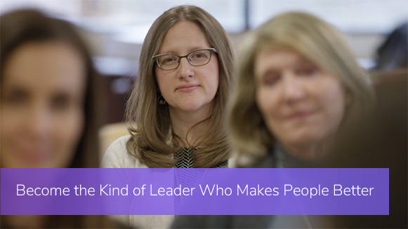 Become the Kind of Leader Who Makes People Better